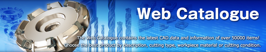 Mitsubishi Materials Web Catalogue The Web Catalogue contains the latest CAD data and information of over 8000 items!  Choose the best product by description, cutting type, workpiece material or cutting condition.
